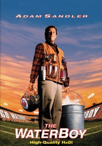 Waterboy. Oh, how awful.